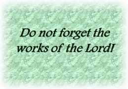 Do Not Forget The Works of the Lord